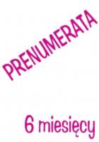 6 MIESIĘCY PRENUMERATY